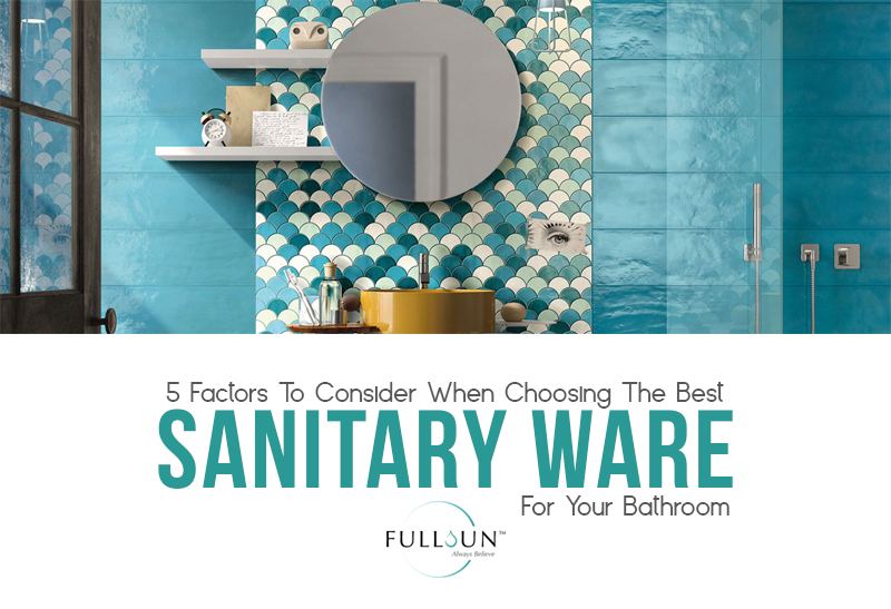 5 Factors To Consider When Choosing The Best Sanitary Ware For Your Bathroom