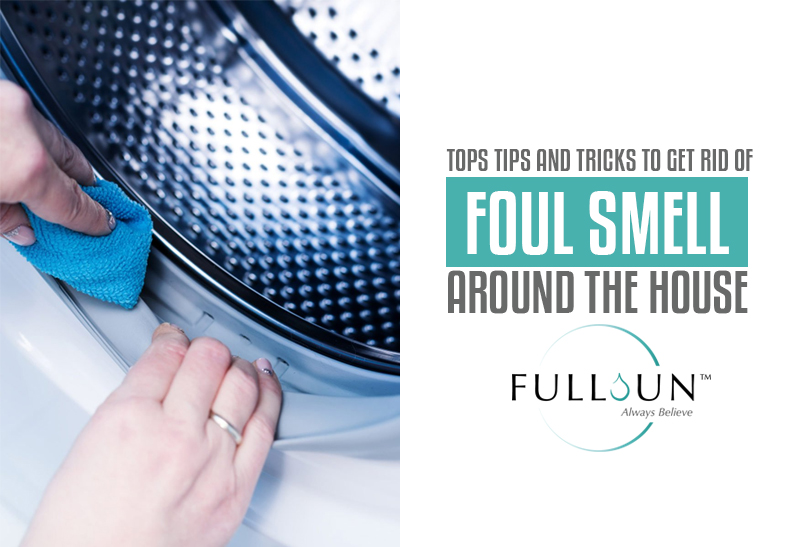 Tops Tips And Tricks To Get Rid Of Foul Smell Around The House
